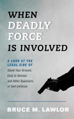 When Deadly Force Is Involved by Bruce M. Lawlor