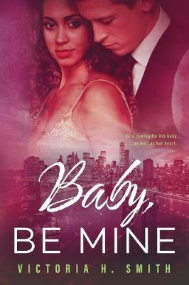 Baby Be Mine by Victoria H Smith