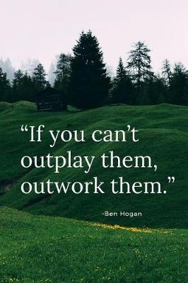If you can't outplay them, outwork them. by Score Your Goal