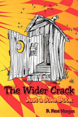 The Wider Crack: Just a Joke Book by R. Kent Morgan image