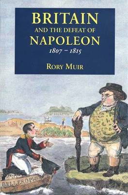 Britain and the Defeat of Napoleon, 1807-15 by Rory Muir image