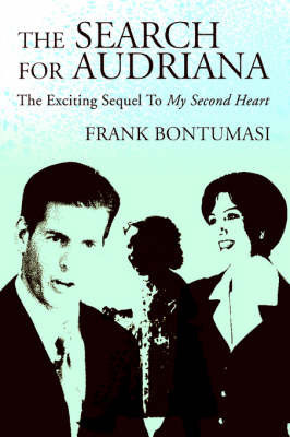 The Search for Audriana: The Exciting Sequel to My Second Heart by Frank Bontumasi