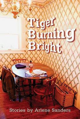 Tiger Burning Bright by Arlene Sanders