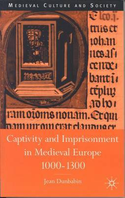 Captivity and Imprisonment in Medieval Europe, 1000-1300 by Jean Dunbabin image