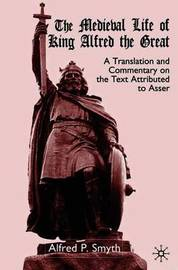 The Medieval Life of King Alfred the Great by A Smyth image