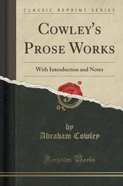 Cowley's Prose Works by Abraham Cowley