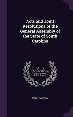 Acts and Joint Resolutions of the General Assembly of the State of South Carolina by South Carolina image