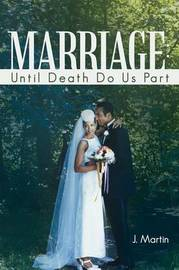 Marriage: Until Death Do Us Part by J Martin, Michael