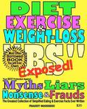 Diet, Exercise, & Weight-Loss Bulls T- Exposed! : Virtually Everything You're Told about Eating & Exercise Is Pure Bullshit! by Franny Goodrich