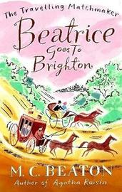 Beatrice Goes to Brighton by M.C. Beaton