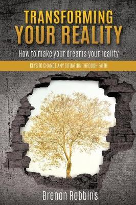 Transforming Your Reality by Brenon Robbins