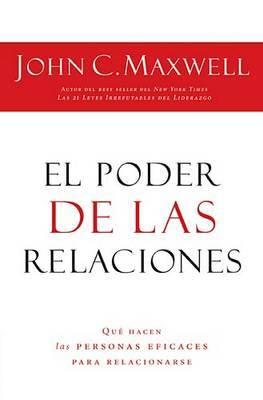El Poder de las Relaciones: Que Hacen las Personas Eficaces Para Relacionarse by John C. Maxwell