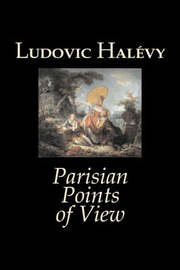 Parisian Points of View by Ludovic Halevy, Fiction, Classics, Literary by Ludovic Halevy image