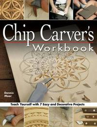 Chip Carver's Workbook by Dennis Moor