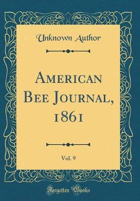 American Bee Journal, 1861, Vol. 9 (Classic Reprint) by Unknown Author