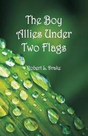 The Boy Allies Under Two Flags by Robert L Drake image