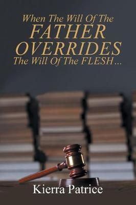 When The Will Of The Father Overrides The Will Of The Flesh... by Kierra Patrice