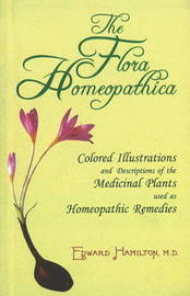 The Flora Homoeopathica: Colored Illustrations & Descriptions of the Medicinal Plants Used as Homoeopathic Remedies by Edward Hamilton image