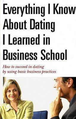 Everything I Know About Dating I Learned in Business School: How to Succeed in Dating by Using Basic Business Practices by A.K. Crump image