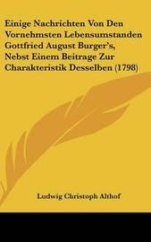 Einige Nachrichten Von Den Vornehmsten Lebensumstanden Gottfried August Burger's, Nebst Einem Beitrage Zur Charakteristik Desselben (1798) by Ludwig Christoph Althof image