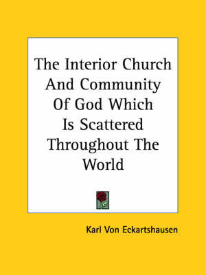 The Interior Church and Community of God Which Is Scattered Throughout the World by Karl, von Eckhartshausen