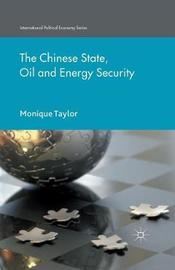 The Chinese State, Oil and Energy Security by M Taylor