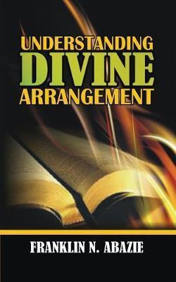 Understanding Divine Arrangement by Franklin N Abazie image