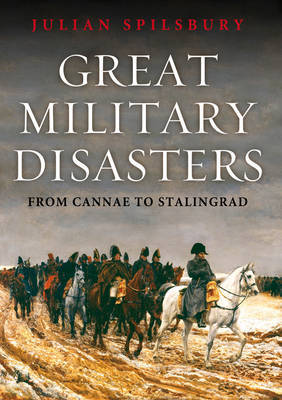 Great Military Disasters by Julian Spilsbury image