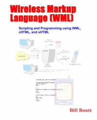 Wireless Markup Language (WML) Scripting and Programming Using WML, CHTML, and XHTML by William Routt image