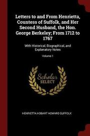 Letters to and from Henrietta, Countess of Suffolk, and Her Second Husband, the Hon. George Berkeley; From 1712 to 1767 by Henrietta Hobart Howard Suffolk image