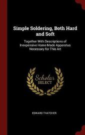 Simple Soldering, Both Hard and Soft by Edward Thatcher