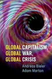 Global Capitalism, Global War, Global Crisis by Andreas Bieler