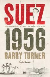 Suez 1956: The Inside Story of the First Oil War by Barry Turner