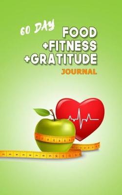 60 Day Food + Fitness + Gratitude Journal by Helen E Dave