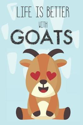 Life Is Better With Goats by Bendle Publishing