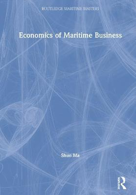Economics of Maritime Business by Shuo Ma