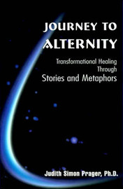 Journey to Alternity: Transformational Healing Through Stories and Metaphors by Judith Simon Prager image