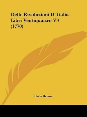 Delle Rivoluzioni D' Italia Libri Ventiquattro V3 (1770) by Carlo Denina image