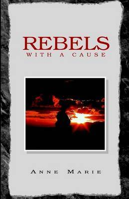 Rebels with a Cause by Anne Marie