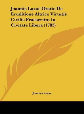 Joannis Luzac Oratio de Eruditione Altrice Virtutis Civilis Praesertim in Civitate Libera (1785) by Joannes Luzac