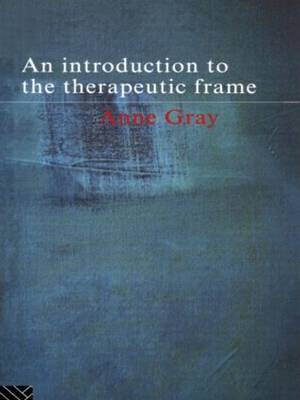 An Introduction to the Therapeutic Frame by Anne Gray image