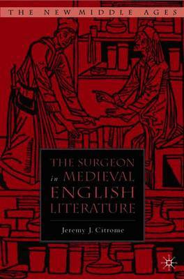 The Surgeon in Medieval English Literature by Jeremy Citrome