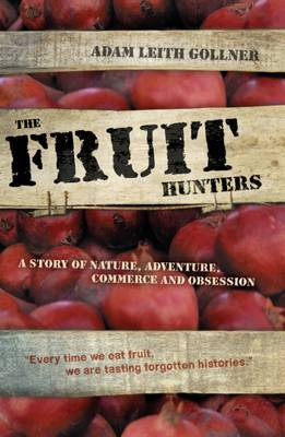 Fruit Hunters by Adam Leith Gollner