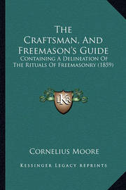 The Craftsman, and Freemason's Guide: Containing a Delineation of the Rituals of Freemasonry (1859)