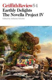 Griffith Review 54: Earthly Delights: The Novella Project IV by Julianne Schultz