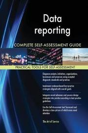 Data Reporting Complete Self-Assessment Guide by Gerardus Blokdyk