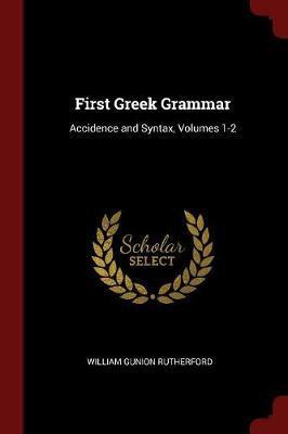 First Greek Grammar by William Gunion Rutherford