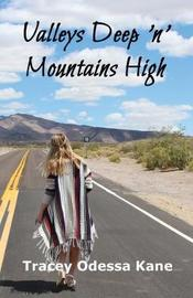 Valleys Deep 'n' Mountains High by Tracey Odessa Kane