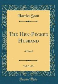 The Hen-Pecked Husband, Vol. 3 of 3 by Harriet Scott image