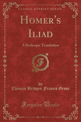 Homer's Iliad by Thomas Bridges Francis Grose